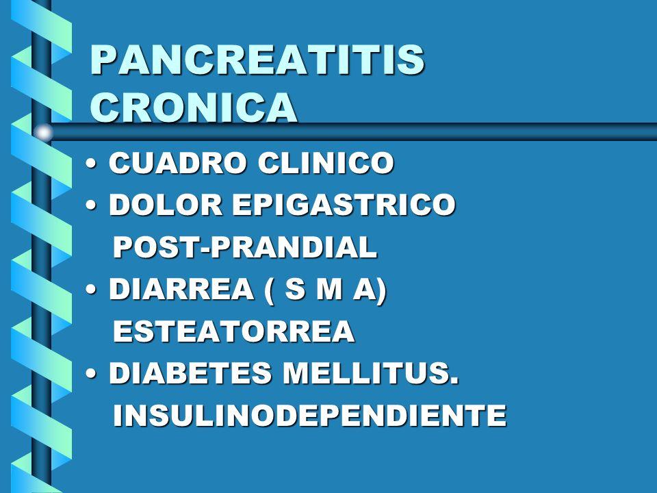 PANCREATITIS CRONICA CUADRO CLINICOCUADRO CLINICO DOLOR EPIGASTRICODOLOR EPIGASTRICO POST-PRANDIAL POST-PRANDIAL DIARREA ( S M A)DIARREA ( S M A) ESTE