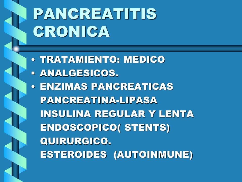 PANCREATITIS CRONICA TRATAMIENTO: MEDICOTRATAMIENTO: MEDICO ANALGESICOS.ANALGESICOS. ENZIMAS PANCREATICASENZIMAS PANCREATICAS PANCREATINA-LIPASA PANCR