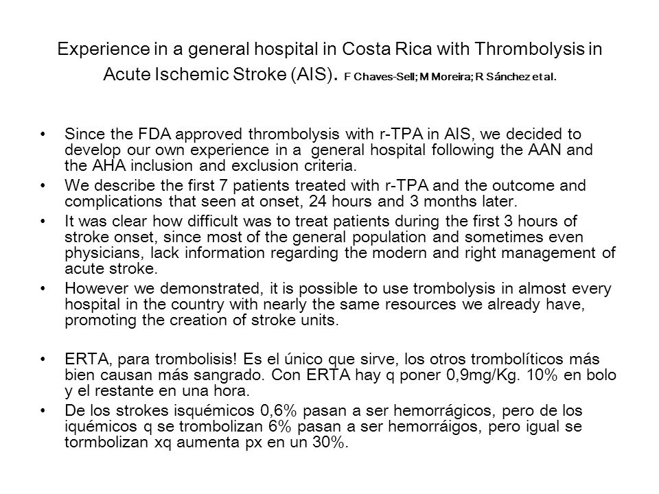 Experience in a general hospital in Costa Rica with Thrombolysis in Acute Ischemic Stroke (AIS). F Chaves-Sell; M Moreira; R Sánchez et al. Since the