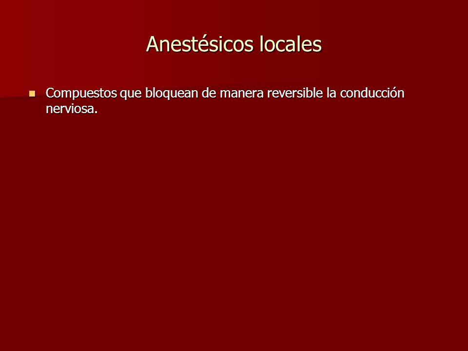 Anestésicos locales Compuestos que bloquean de manera reversible la conducción nerviosa. Compuestos que bloquean de manera reversible la conducción ne
