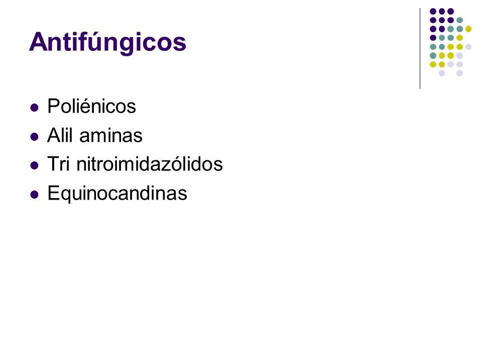 Antifúngicos Poliénicos Alil aminas Tri nitroimidazólidos Equinocandinas
