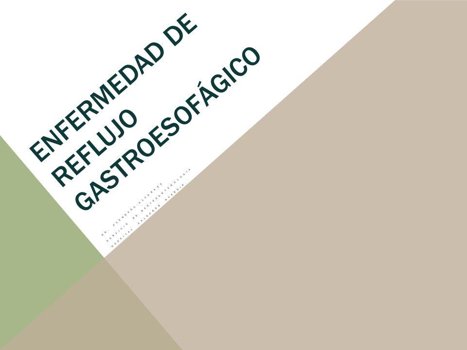 ENFERMEDAD DE REFLUJO GASTROESOFÁGICO DR. AVENDAÑO-ALVARADO SERVICIO DE GASTROENTEROLOGÍA HOSPITAL CALDERÓN GUARDIA.