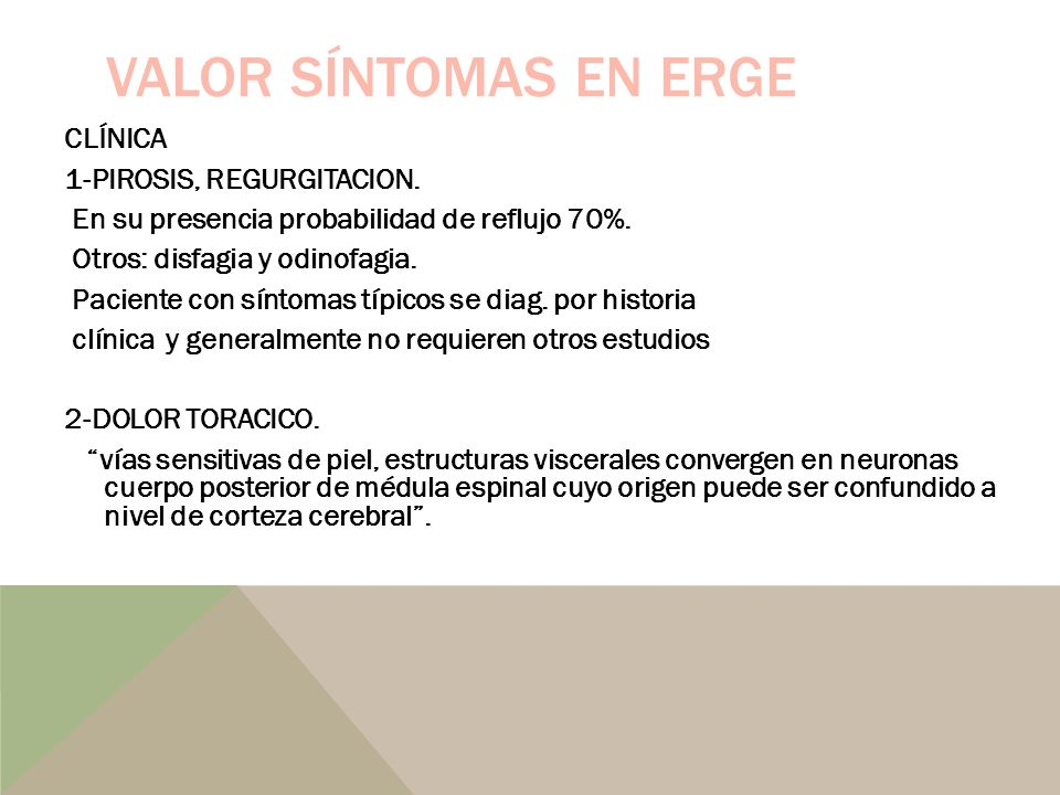 VALOR SÍNTOMAS EN ERGE CLÍNICA 1-PIROSIS, REGURGITACION. En su presencia probabilidad de reflujo 70%. Otros: disfagia y odinofagia. Paciente con sínto