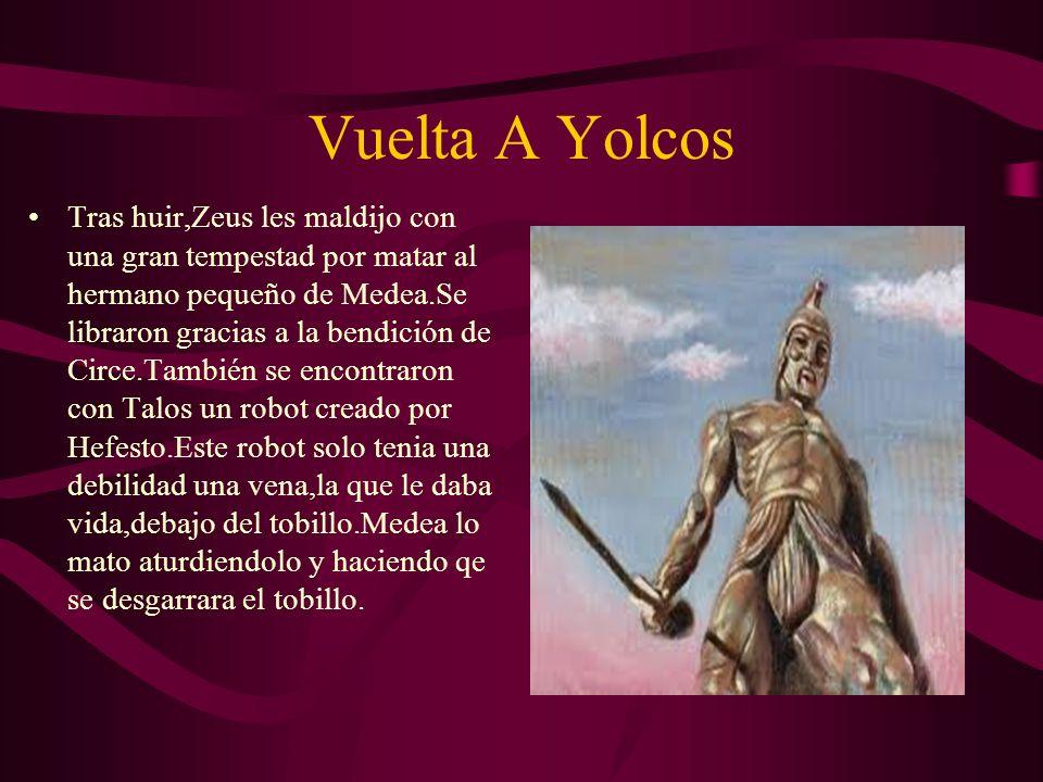 Vuelta A Yolcos Tras huir,Zeus les maldijo con una gran tempestad por matar al hermano pequeño de Medea.Se libraron gracias a la bendición de Circe.Ta
