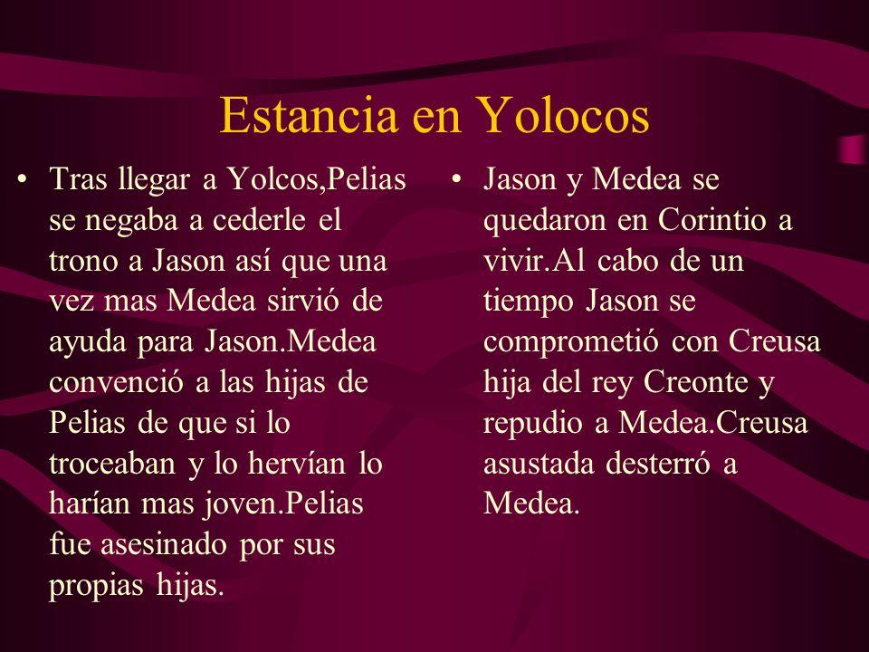 Estancia en Yolocos Tras llegar a Yolcos,Pelias se negaba a cederle el trono a Jason así que una vez mas Medea sirvió de ayuda para Jason.Medea conven