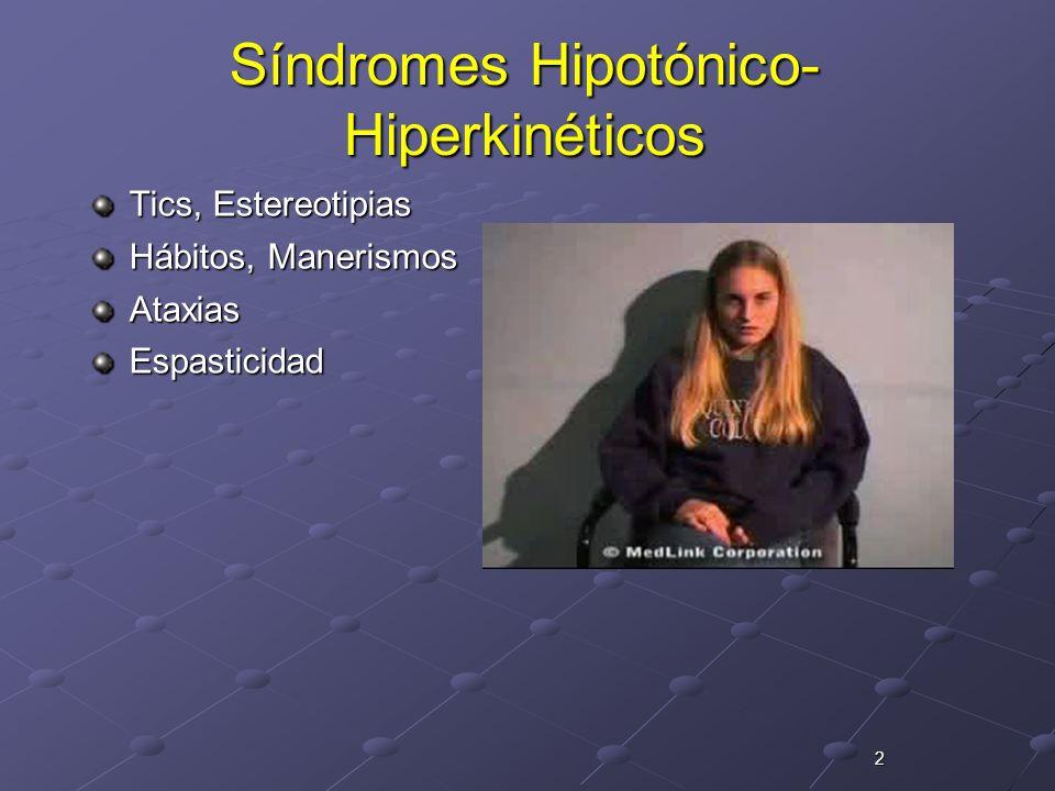 2 Síndromes Hipotónico- Hiperkinéticos Tics, Estereotipias Hábitos, Manerismos AtaxiasEspasticidad
