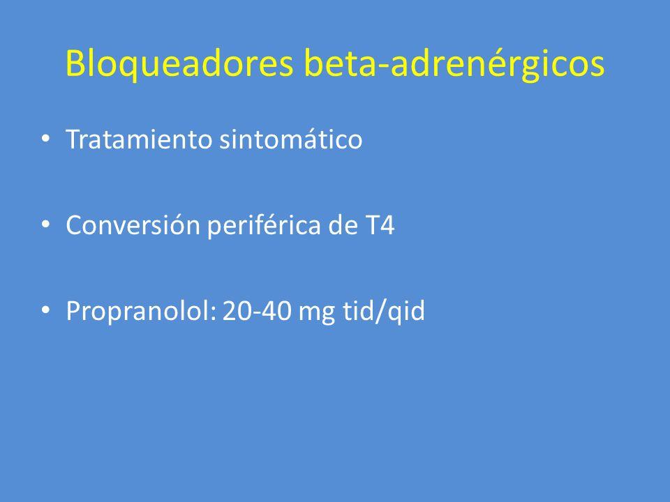 Bloqueadores beta-adrenérgicos Tratamiento sintomático Conversión periférica de T4 Propranolol: 20-40 mg tid/qid