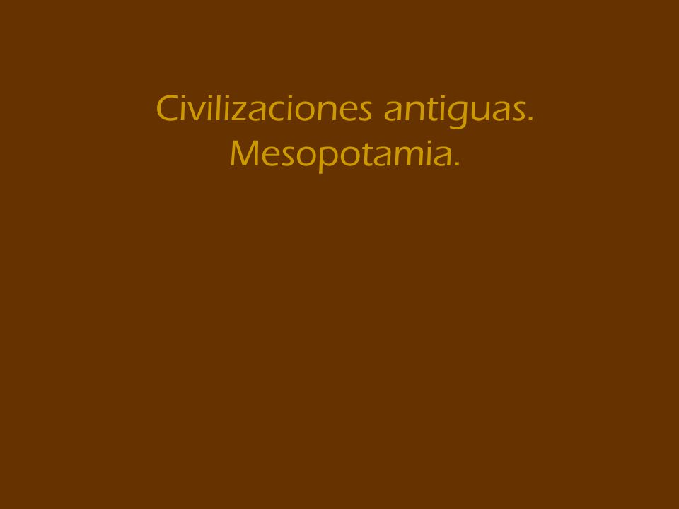 Civilizaciones antiguas. Mesopotamia.