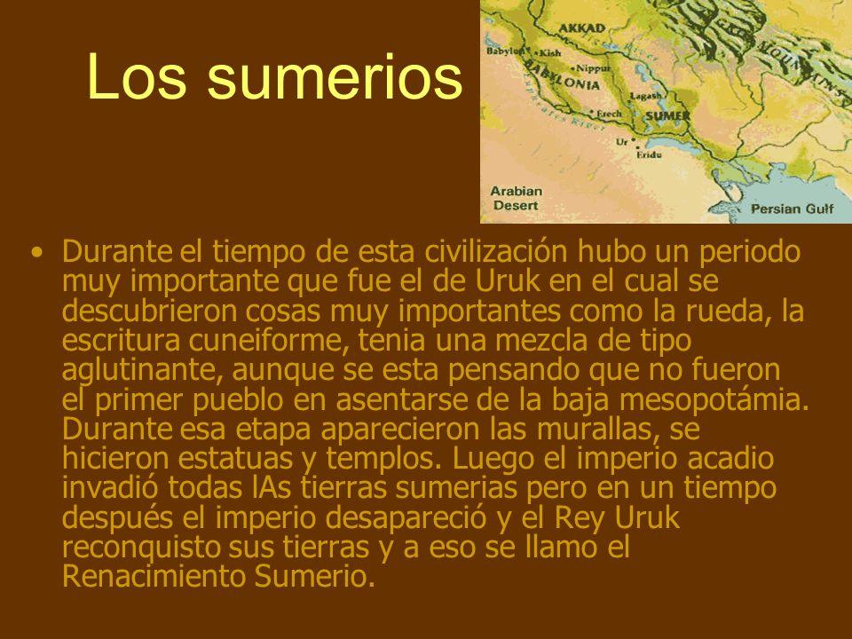 Los sumerios Durante el tiempo de esta civilización hubo un periodo muy importante que fue el de Uruk en el cual se descubrieron cosas muy importantes