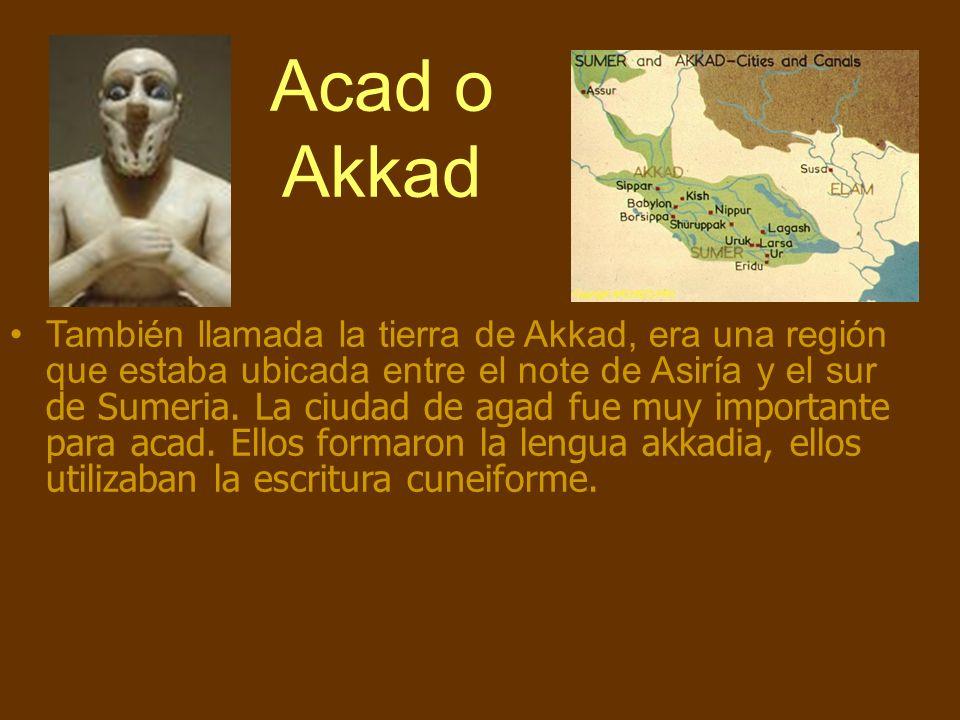 Acad o Akkad También llamada la tierra de Akkad, era una región que estaba ubicada entre el note de Asiría y el sur de Sumeria. La ciudad de agad fue