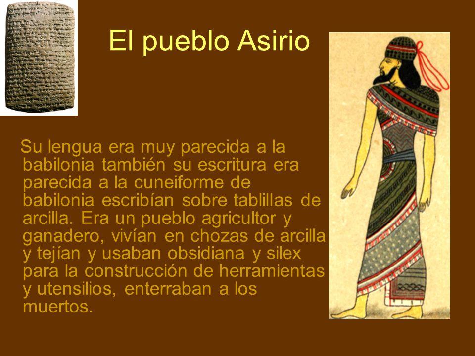 El pueblo Asirio Su lengua era muy parecida a la babilonia también su escritura era parecida a la cuneiforme de babilonia escribían sobre tablillas de