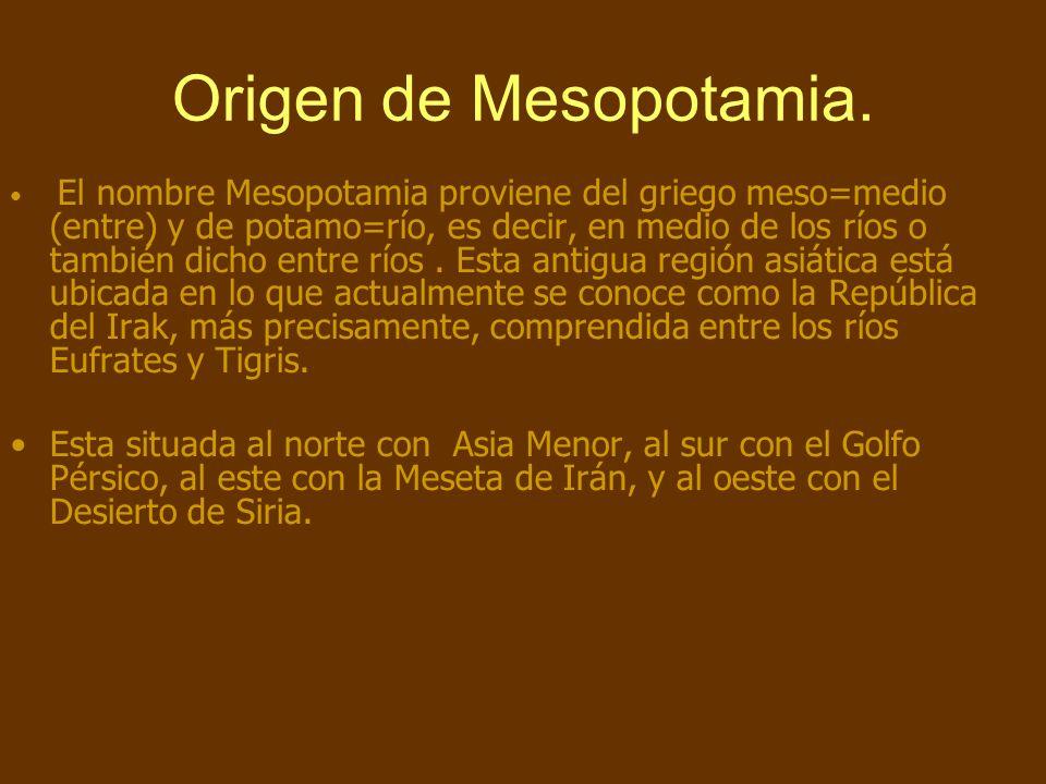 Origen de Mesopotamia. El nombre Mesopotamia proviene del griego meso=medio (entre) y de potamo=río, es decir, en medio de los ríos o también dicho en