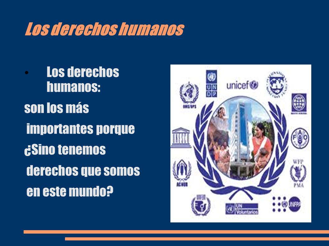 Los derechos humanos son: Primer derecho: Derecho a una familia Segundo derecho: Derecho a la atención de salud preferente.