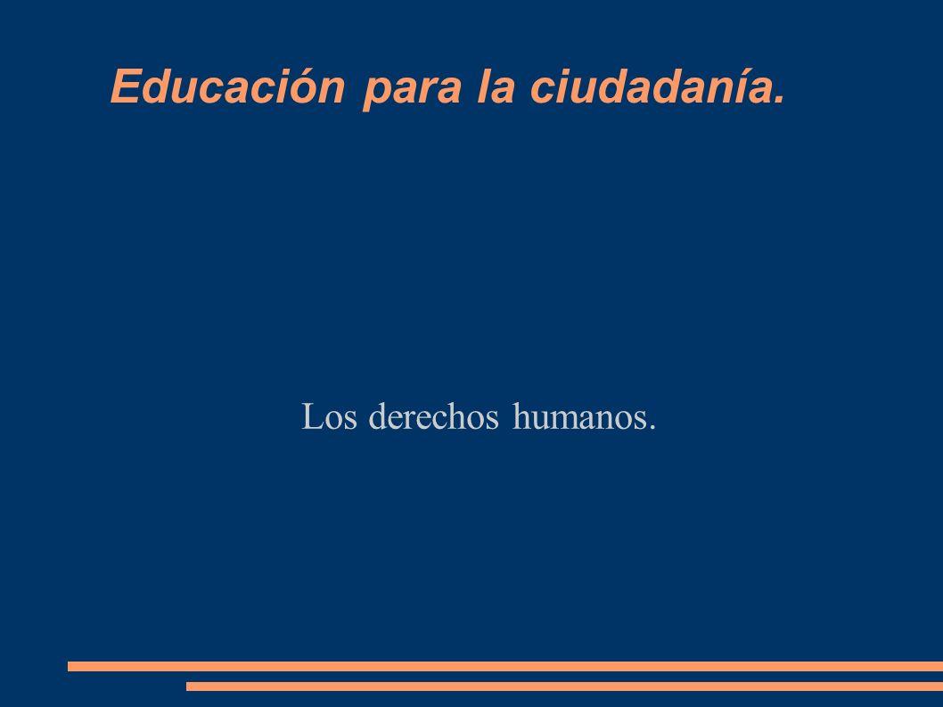 Los derechos humanos. Educación para la ciudadanía.