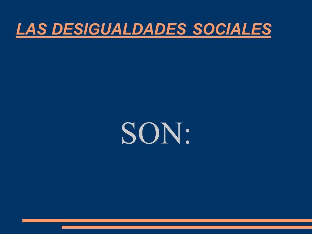LAS DESIGUALDADES SOCIALES SON: