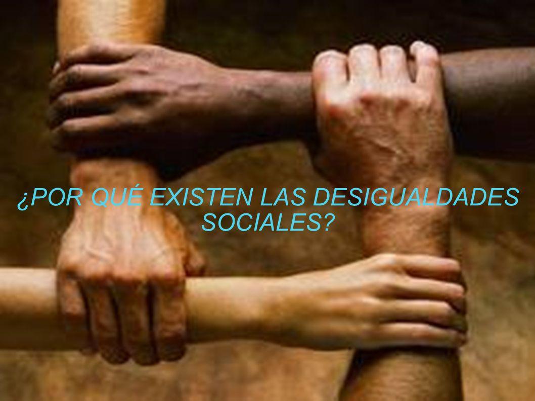 LAS DESIGUALDADES SOCIALES EXISTEN PORQUE HAY PERSONAS QUE SE CREEN SUPERIORES POR TENER MÁS POSIBILIDADES ECONÓMICAS QUE OTRAS.