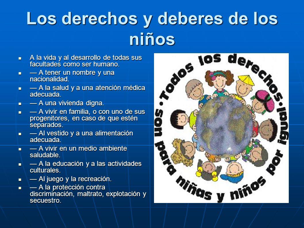 Los derechos y deberes de los niños A la vida y al desarrollo de todas sus facultades como ser humano.