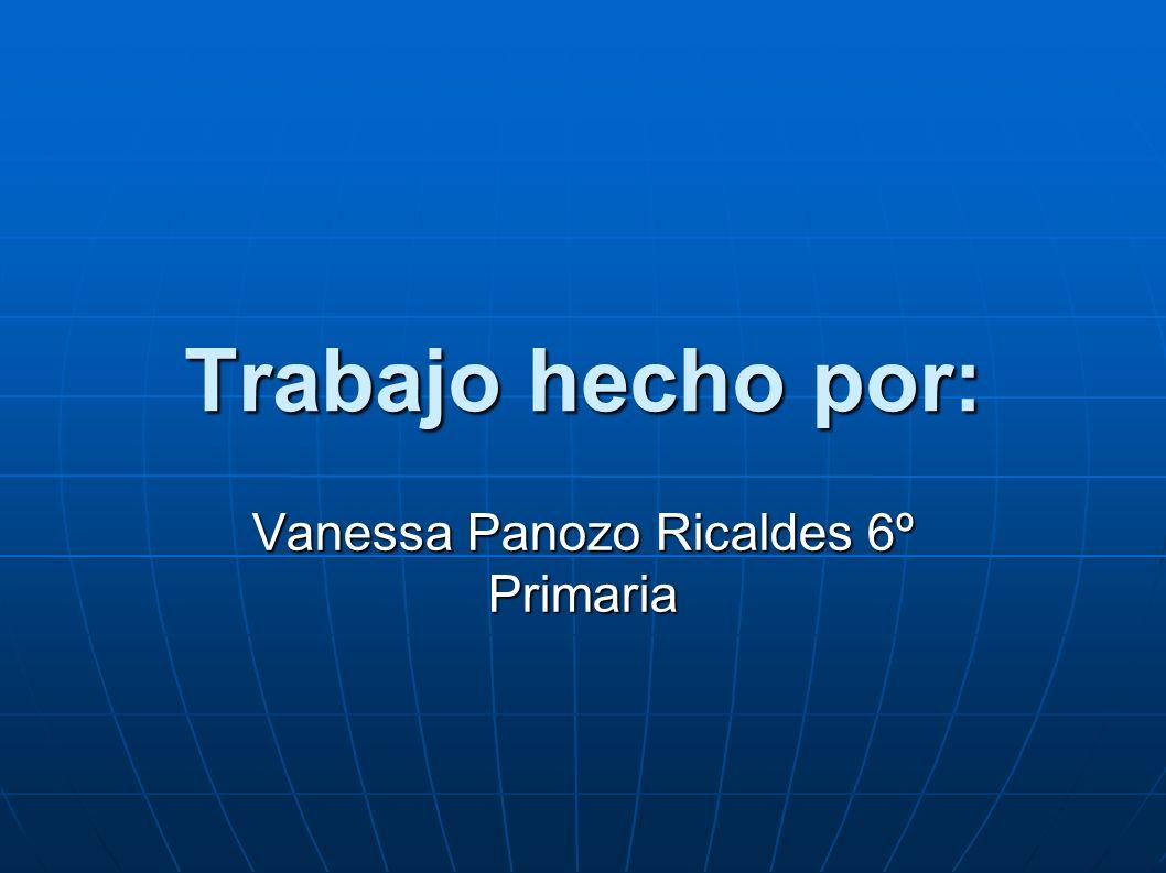 Trabajo hecho por: Vanessa Panozo Ricaldes 6º Primaria