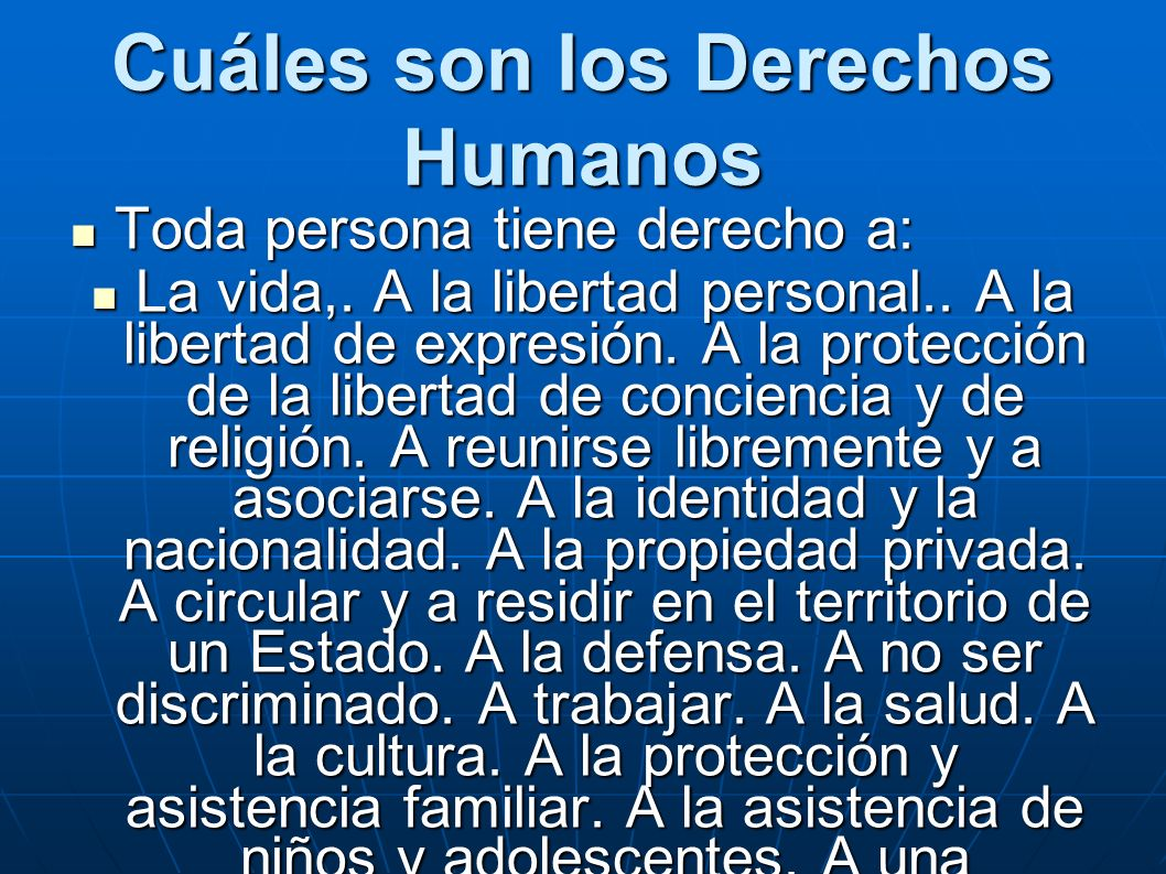 Cuáles son los Derechos Humanos Toda persona tiene derecho a: Toda persona tiene derecho a: La vida,.