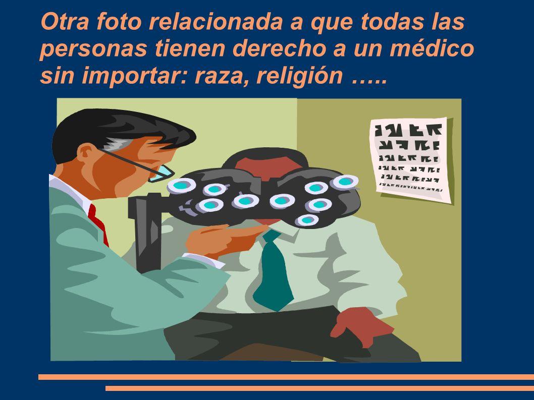 Otra foto relacionada a que todas las personas tienen derecho a un médico sin importar: raza, religión …..