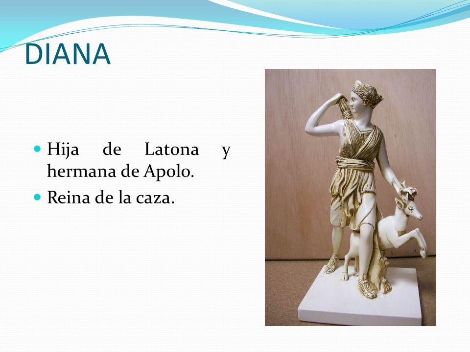 DIANA Hija de Latona y hermana de Apolo. Reina de la caza.