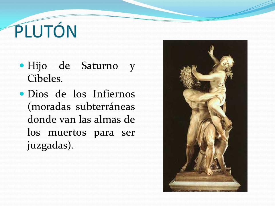 PLUTÓN Hijo de Saturno y Cibeles. Dios de los Infiernos (moradas subterráneas donde van las almas de los muertos para ser juzgadas).