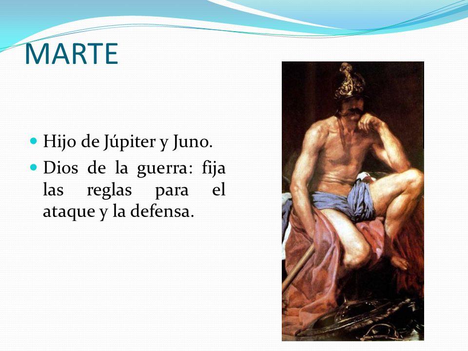 MARTE Hijo de Júpiter y Juno. Dios de la guerra: fija las reglas para el ataque y la defensa.