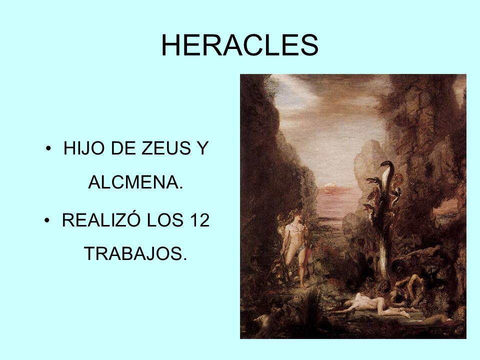 HERACLES HIJO DE ZEUS Y ALCMENA. REALIZÓ LOS 12 TRABAJOS.