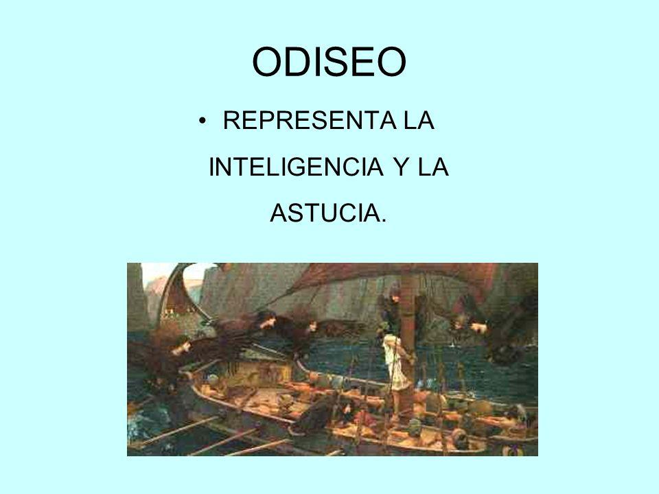ODISEO REPRESENTA LA INTELIGENCIA Y LA ASTUCIA.