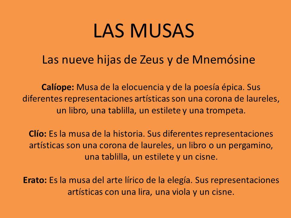 LAS MUSAS Las nueve hijas de Zeus y de Mnemósine Calíope: Musa de la elocuencia y de la poesía épica. Sus diferentes representaciones artísticas son u