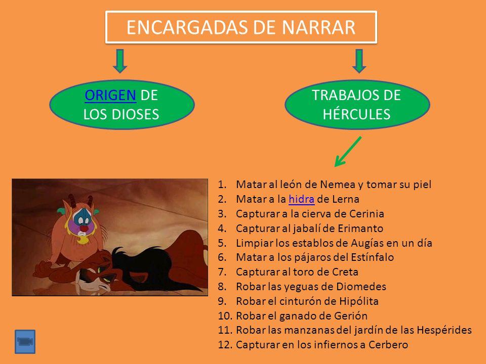 ENCARGADAS DE NARRAR ORIGENORIGEN DE LOS DIOSES TRABAJOS DE HÉRCULES 1.Matar al león de Nemea y tomar su piel 2.Matar a la hidra de Lernahidra 3.Captu
