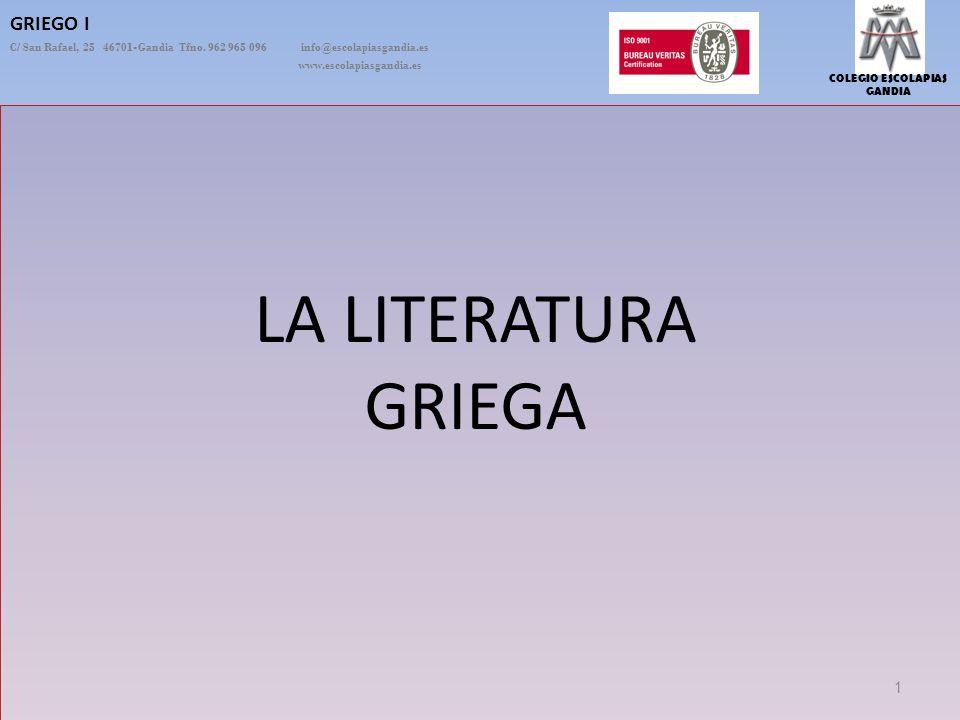 COLEGIO ESCOLAPIAS GANDIA GRIEGO I C/ San Rafael, 25 46701-Gandia Tfno. 962 965 096 info@escolapiasgandia.es www.escolapiasgandia.es 1 LA LITERATURA G