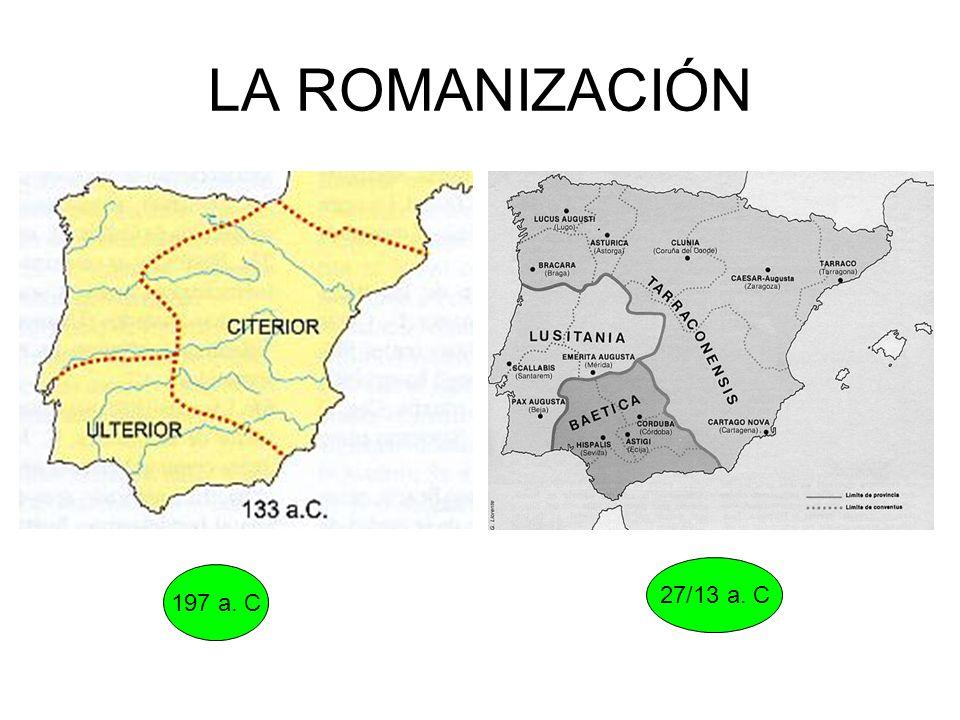 LA ROMANIZACIÓN 197 a. C 27/13 a. C