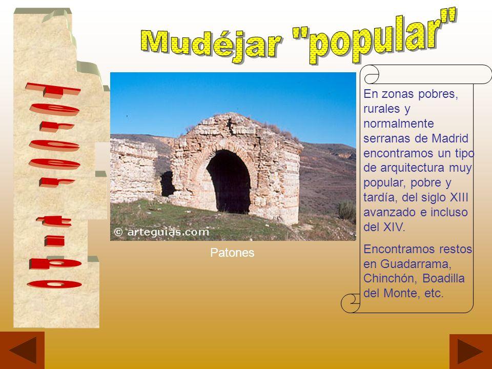 En zonas pobres, rurales y normalmente serranas de Madrid encontramos un tipo de arquitectura muy popular, pobre y tardía, del siglo XIII avanzado e i