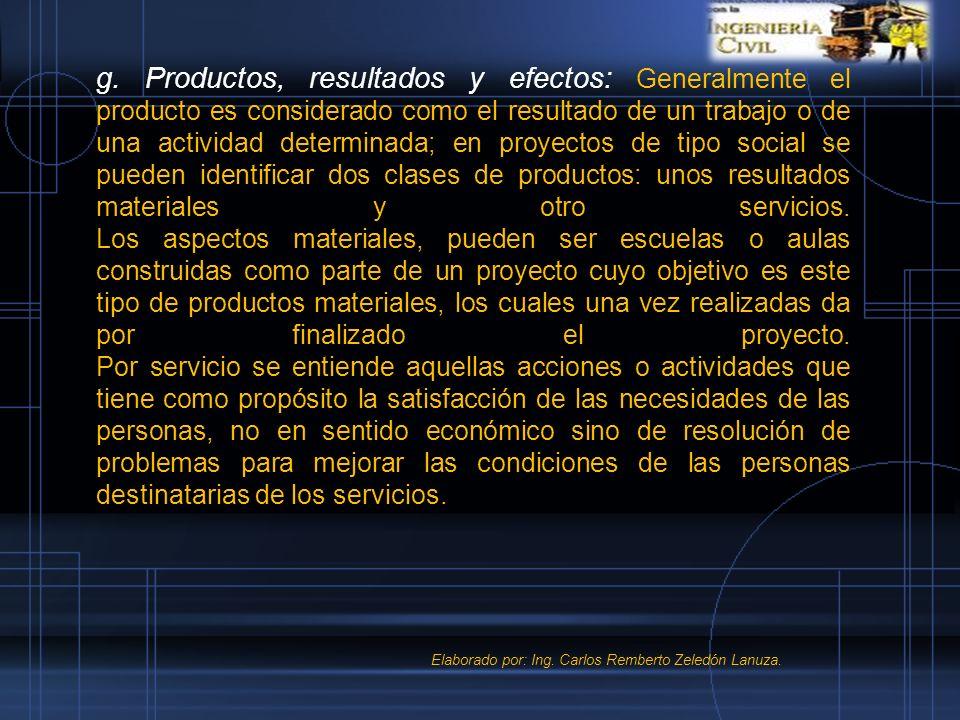 g. Productos, resultados y efectos: Generalmente el producto es considerado como el resultado de un trabajo o de una actividad determinada; en proyect