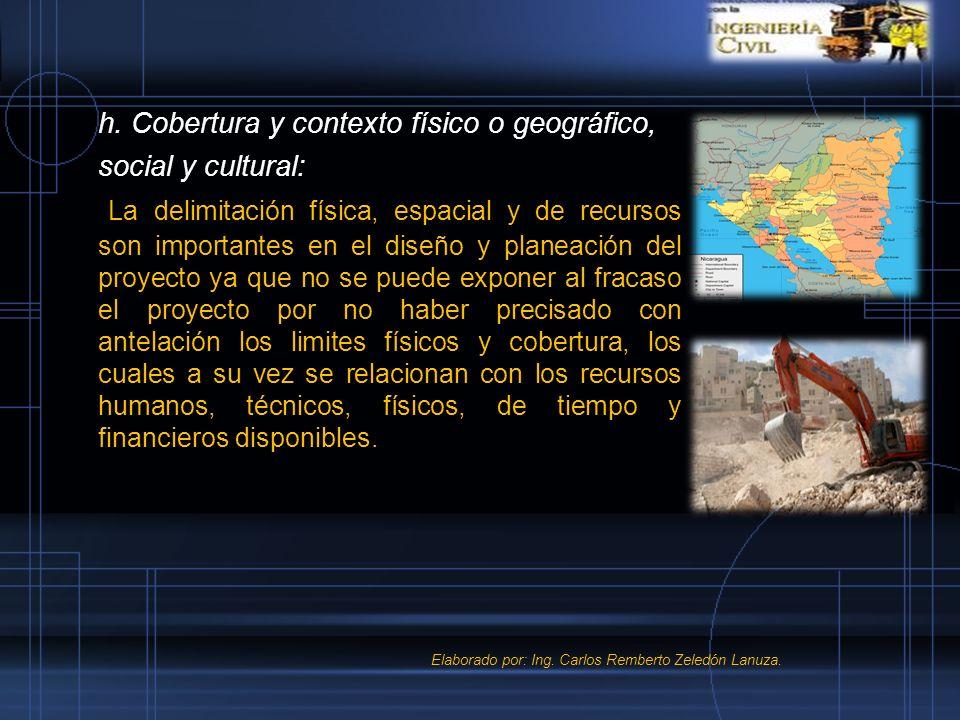 h. Cobertura y contexto físico o geográfico, social y cultural: La delimitación física, espacial y de recursos son importantes en el diseño y planeaci