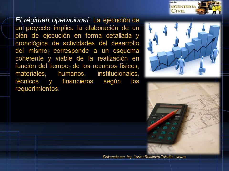 El régimen operacional: La ejecución de un proyecto implica la elaboración de un plan de ejecución en forma detallada y cronológica de actividades del