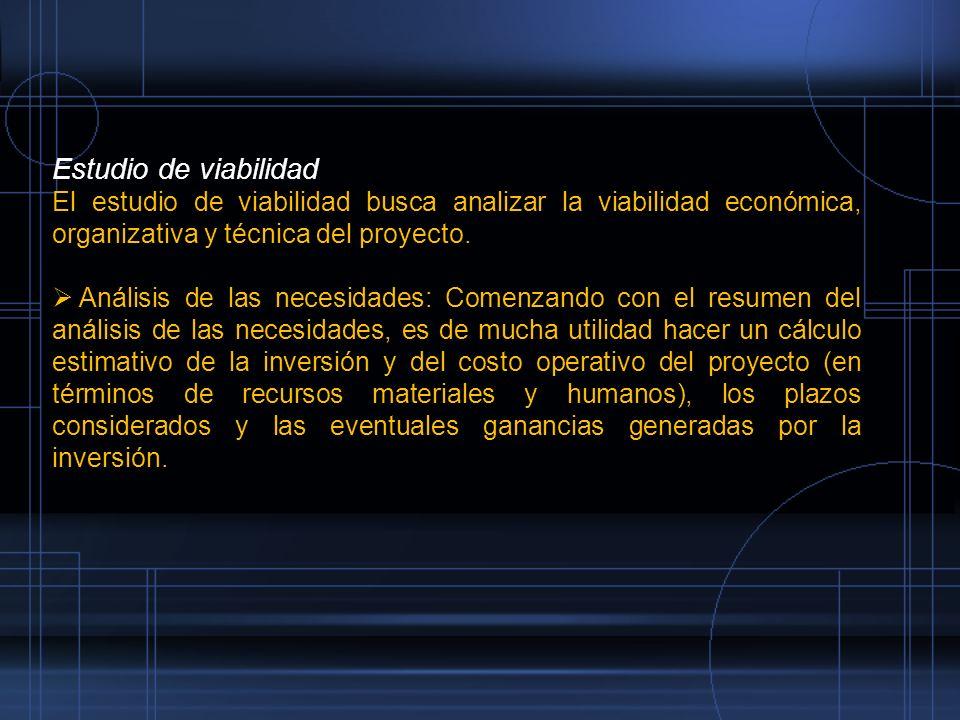 Estudio de viabilidad El estudio de viabilidad busca analizar la viabilidad económica, organizativa y técnica del proyecto. Análisis de las necesidade
