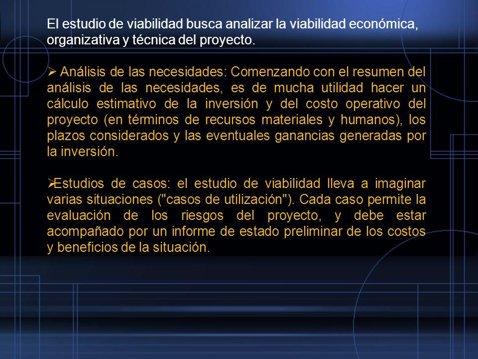 El estudio de viabilidad busca analizar la viabilidad económica, organizativa y técnica del proyecto. Análisis de las necesidades: Comenzando con el r