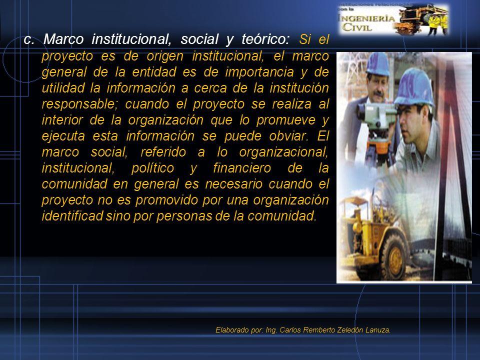 c. Marco institucional, social y teórico: Si el proyecto es de origen institucional, el marco general de la entidad es de importancia y de utilidad la