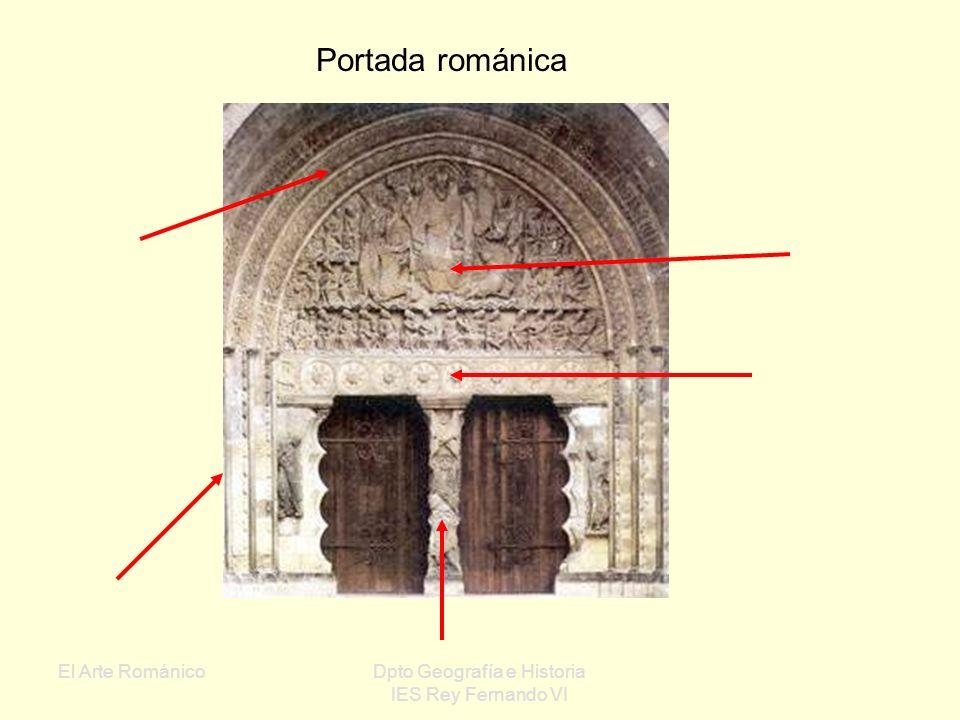 El Arte RománicoDpto Geografía e Historia IES Rey Fernando VI Portadas: Puerta ornamentada en la que suele aparecer el Pantocrátor rodeado del Tetramo