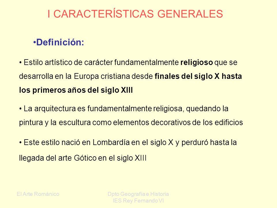 El Arte RománicoDpto Geografía e Historia IES Rey Fernando VI I Características generales II Arquitectura del Románico III Escultura IV Pintura