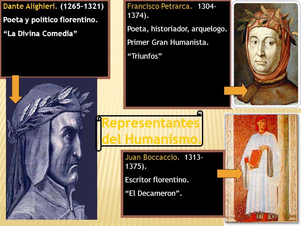 Dante Alighieri. (1265-1321) Poeta y político florentino. La Divina Comedia Francisco Petrarca. (1304- 1374). Poeta, historiador, arquelogo. Primer Gr