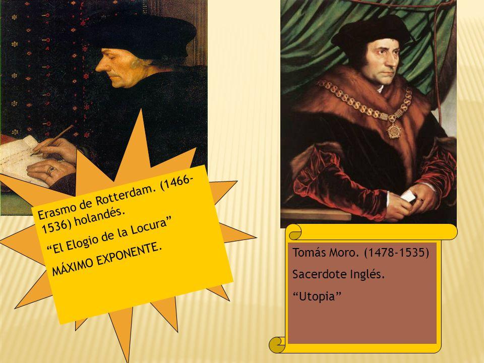 Erasmo de Rotterdam. (1466- 1536) holandés. El Elogio de la Locura MÁXIMO EXPONENTE. Tomás Moro. (1478-1535) Sacerdote Inglés. Utopia