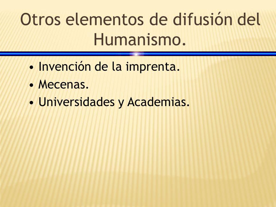 Otros elementos de difusión del Humanismo. Invención de la imprenta. Mecenas. Universidades y Academias.