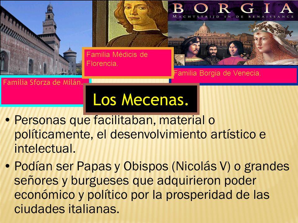 Personas que facilitaban, material o políticamente, el desenvolvimiento artístico e intelectual. Podían ser Papas y Obispos (Nicolás V) o grandes seño