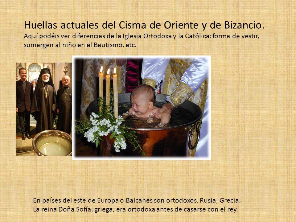 Huellas actuales del Cisma de Oriente y de Bizancio. Aquí podéis ver diferencias de la Iglesia Ortodoxa y la Católica: forma de vestir, sumergen al ni