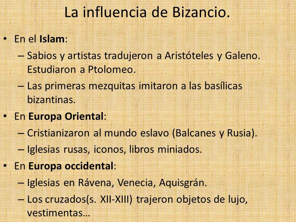 La influencia de Bizancio. En el Islam: – Sabios y artistas tradujeron a Aristóteles y Galeno. Estudiaron a Ptolomeo. – Las primeras mezquitas imitaro