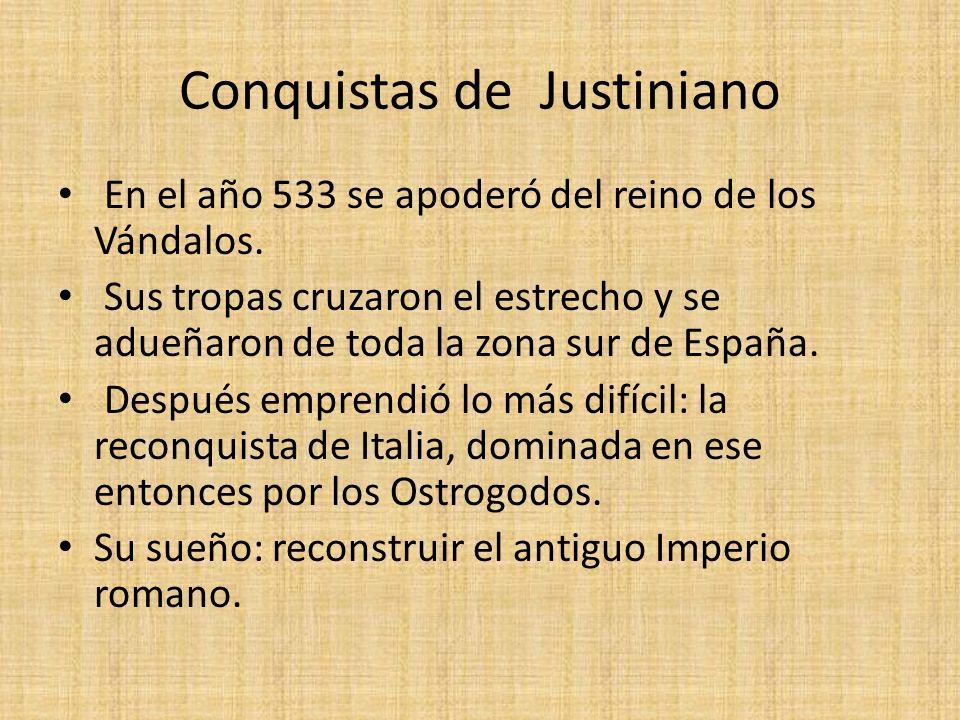 Conquistas de Justiniano En el año 533 se apoderó del reino de los Vándalos. Sus tropas cruzaron el estrecho y se adueñaron de toda la zona sur de Esp