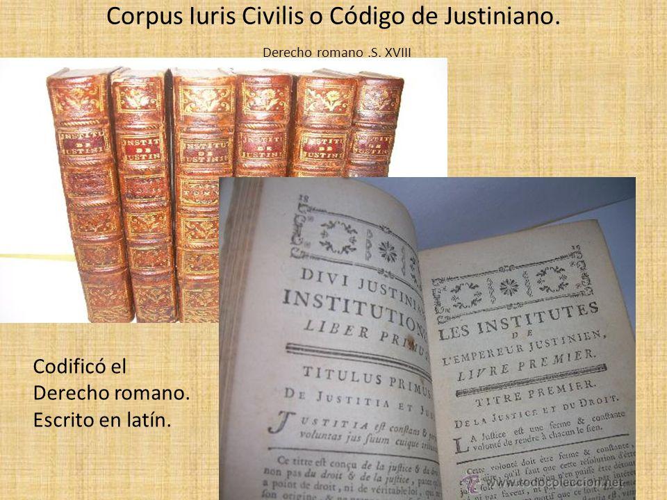 Corpus Iuris Civilis o Código de Justiniano. Derecho romano.S. XVIII Codificó el Derecho romano. Escrito en latín.